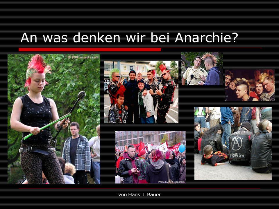 von Hans J. Bauer An was denken wir bei Anarchie?