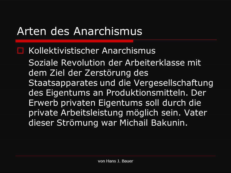 von Hans J. Bauer Arten des Anarchismus Kollektivistischer Anarchismus Soziale Revolution der Arbeiterklasse mit dem Ziel der Zerstörung des Staatsapp