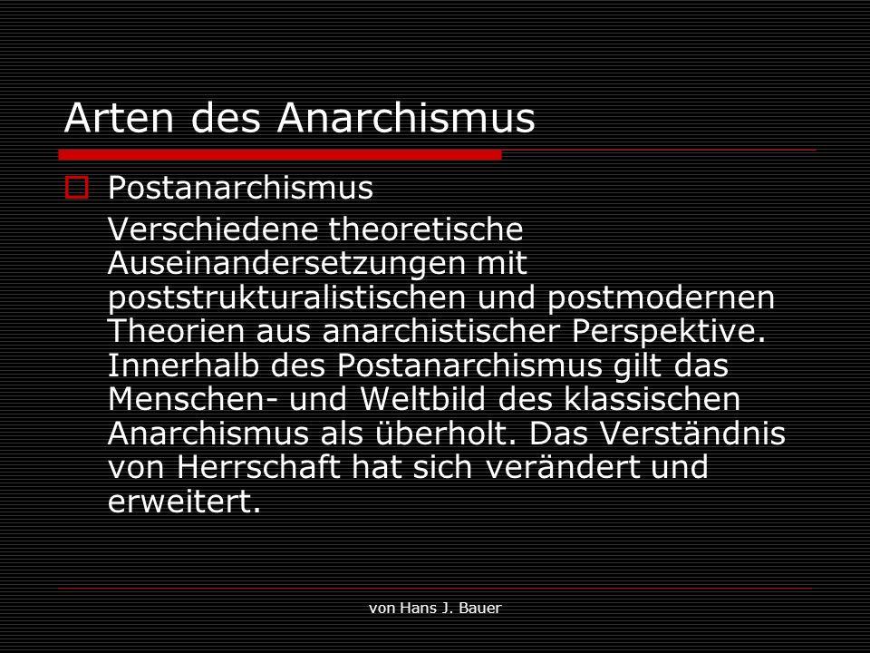 von Hans J. Bauer Arten des Anarchismus Postanarchismus Verschiedene theoretische Auseinandersetzungen mit poststrukturalistischen und postmodernen Th
