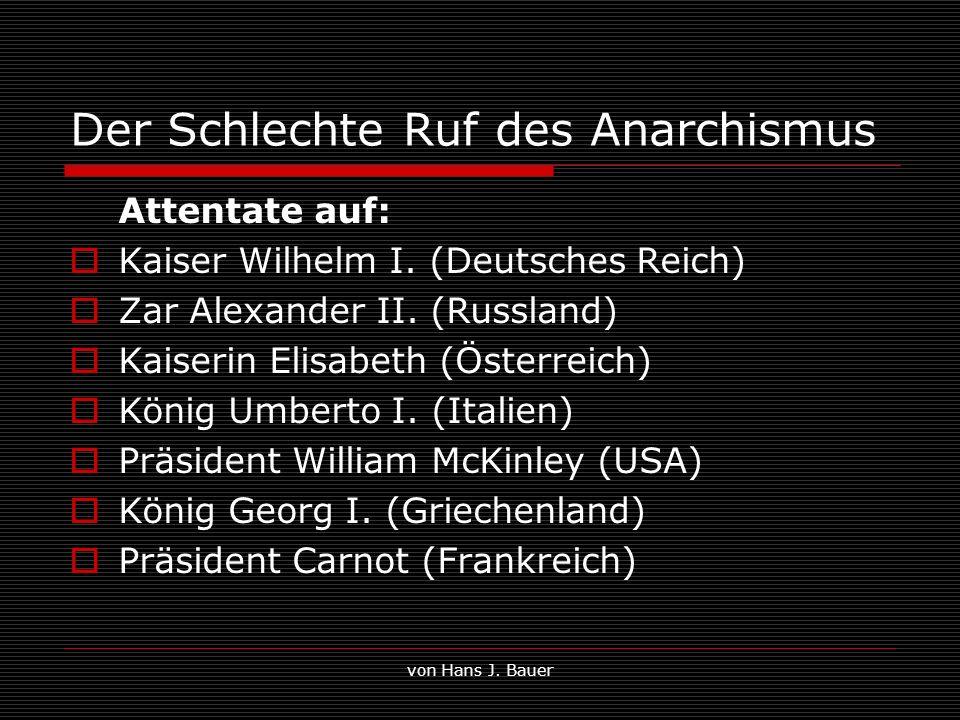 von Hans J. Bauer Der Schlechte Ruf des Anarchismus Attentate auf: Kaiser Wilhelm I. (Deutsches Reich) Zar Alexander II. (Russland) Kaiserin Elisabeth