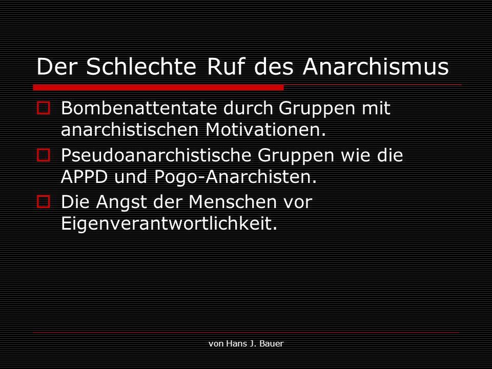 von Hans J. Bauer Der Schlechte Ruf des Anarchismus Bombenattentate durch Gruppen mit anarchistischen Motivationen. Pseudoanarchistische Gruppen wie d