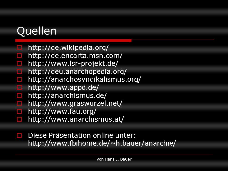 von Hans J. Bauer Quellen http://de.wikipedia.org/ http://de.encarta.msn.com/ http://www.lsr-projekt.de/ http://deu.anarchopedia.org/ http://anarchosy