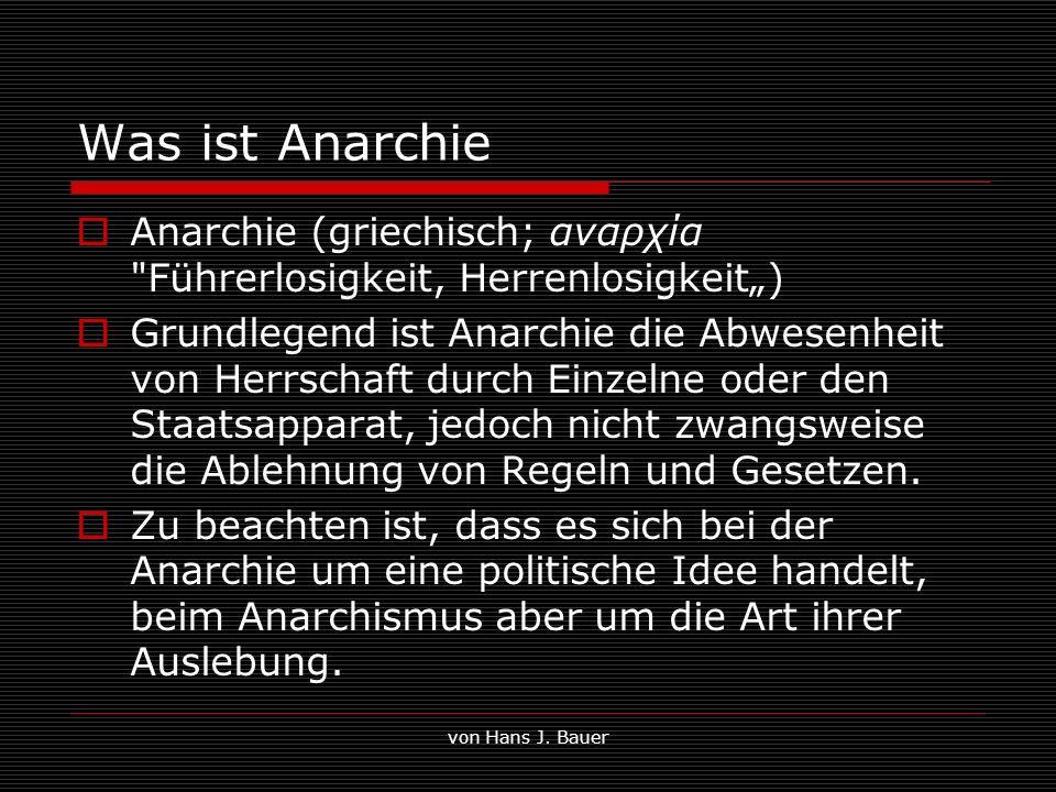 von Hans J. Bauer Was ist Anarchie Anarchie (griechisch; αναρχία