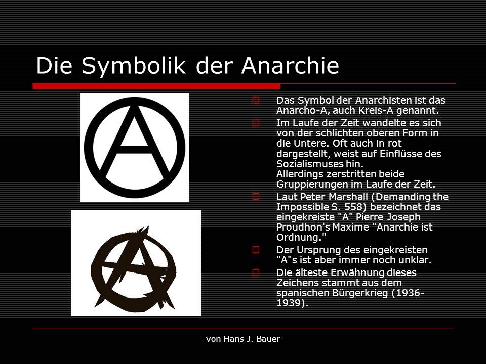 von Hans J. Bauer Die Symbolik der Anarchie Das Symbol der Anarchisten ist das Anarcho-A, auch Kreis-A genannt. Im Laufe der Zeit wandelte es sich von