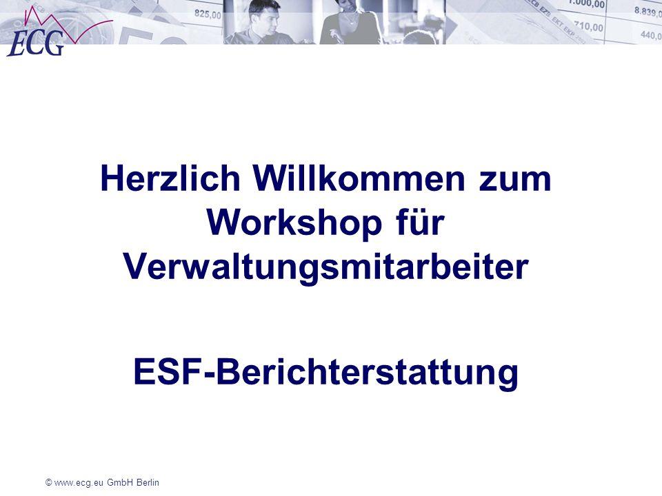 © www.ecg.eu GmbH Berlin Herzlich Willkommen zum Workshop für Verwaltungsmitarbeiter ESF-Berichterstattung