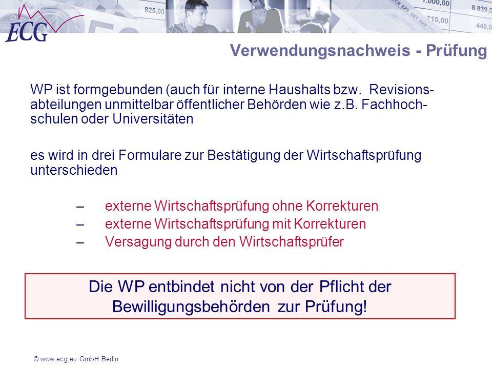 © www.ecg.eu GmbH Berlin Verwendungsnachweis - Prüfung WP ist formgebunden (auch für interne Haushalts bzw. Revisions- abteilungen unmittelbar öffentl