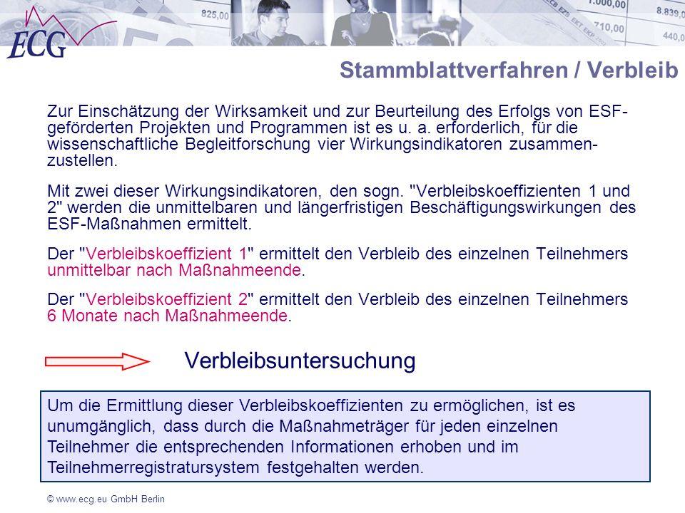 © www.ecg.eu GmbH Berlin Stammblattverfahren / Verbleib Zur Einschätzung der Wirksamkeit und zur Beurteilung des Erfolgs von ESF- geförderten Projekte