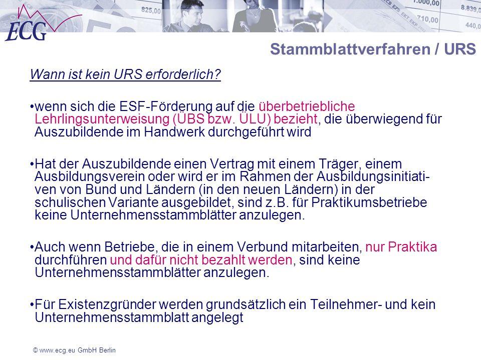 © www.ecg.eu GmbH Berlin Stammblattverfahren / URS Wann ist kein URS erforderlich? wenn sich die ESF-Förderung auf die überbetriebliche Lehrlingsunter