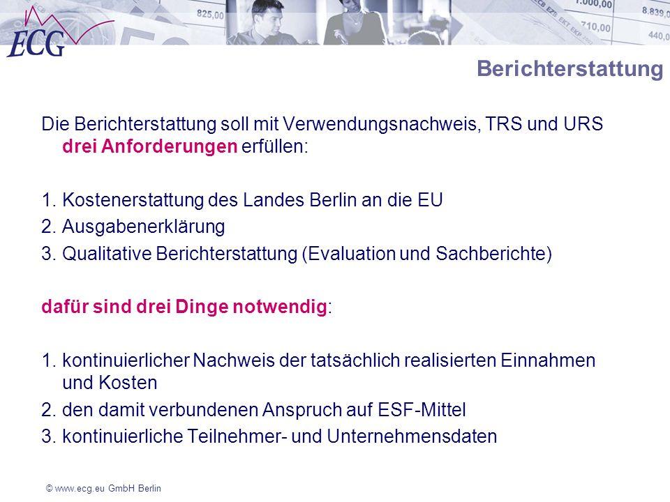 © www.ecg.eu GmbH Berlin Berichterstattung Die Berichterstattung soll mit Verwendungsnachweis, TRS und URS drei Anforderungen erfüllen: 1.Kostenerstat