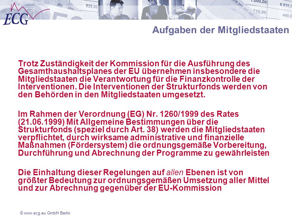 © www.ecg.eu GmbH Berlin Aufgaben der Mitgliedstaaten Trotz Zuständigkeit der Kommission für die Ausführung des Gesamthaushaltsplanes der EU übernehme
