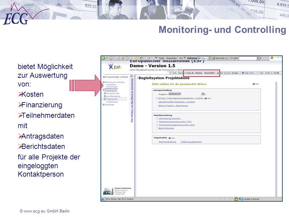 © www.ecg.eu GmbH Berlin Monitoring- und Controlling bietet Möglichkeit zur Auswertung von: Kosten Finanzierung Teilnehmerdaten mit Antragsdaten Beric