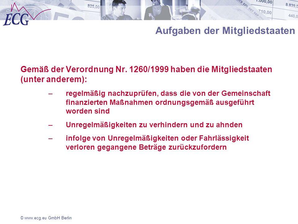 © www.ecg.eu GmbH Berlin Aufgaben der Mitgliedstaaten Gemäß der Verordnung Nr. 1260/1999 haben die Mitgliedstaaten (unter anderem): –regelmäßig nachzu