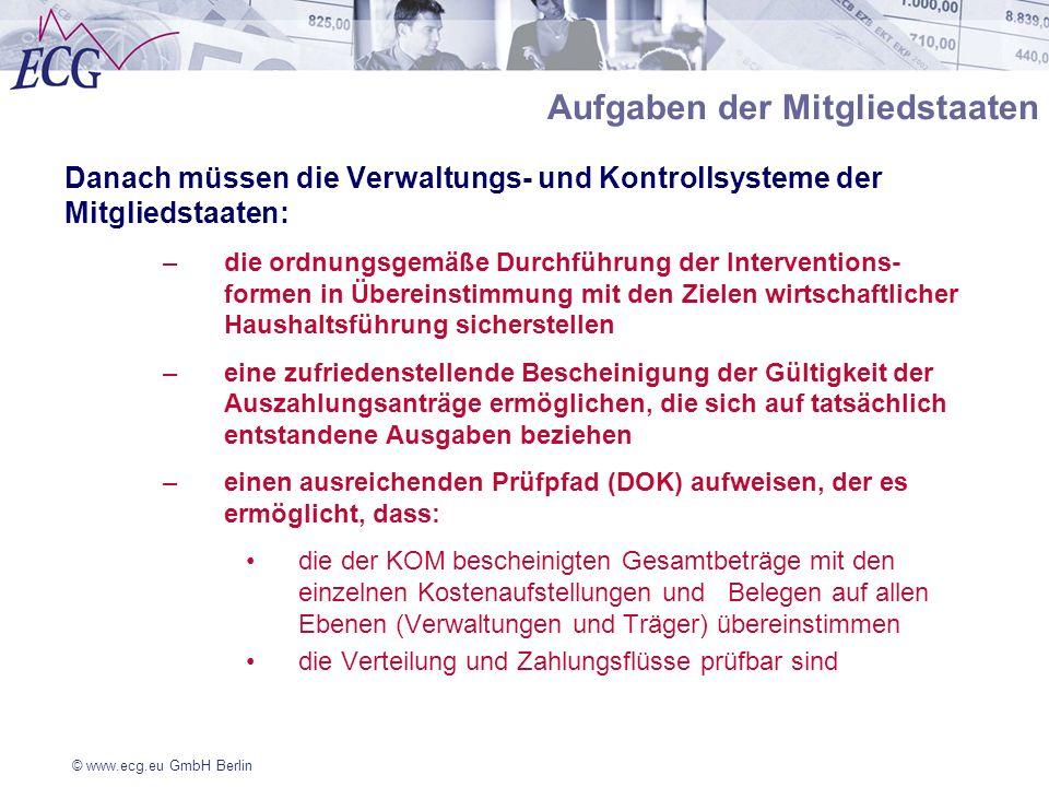 © www.ecg.eu GmbH Berlin Aufgaben der Mitgliedstaaten Danach müssen die Verwaltungs- und Kontrollsysteme der Mitgliedstaaten: –die ordnungsgemäße Durc
