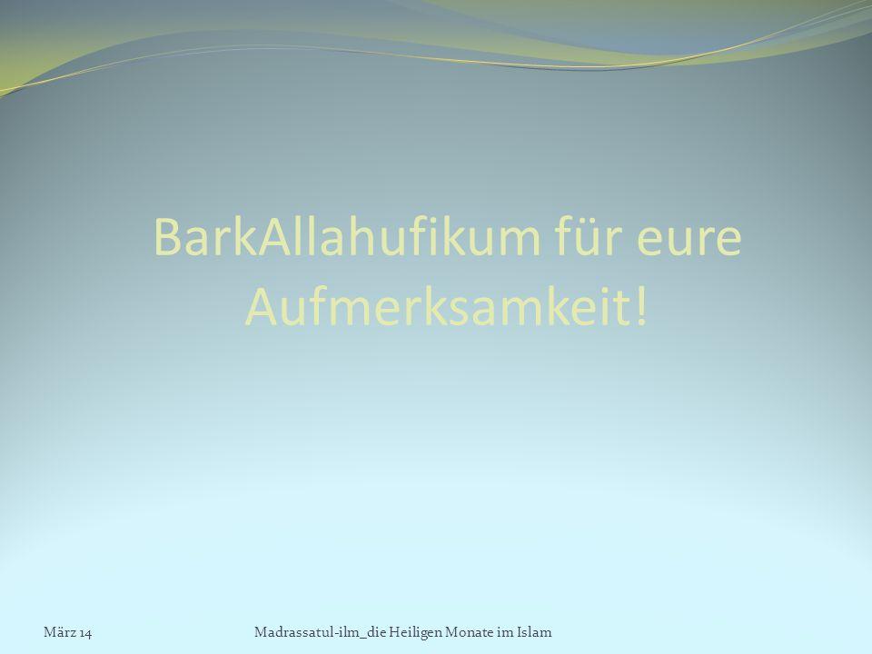 BarkAllahufikum für eure Aufmerksamkeit! März 14Madrassatul-ilm_die Heiligen Monate im Islam