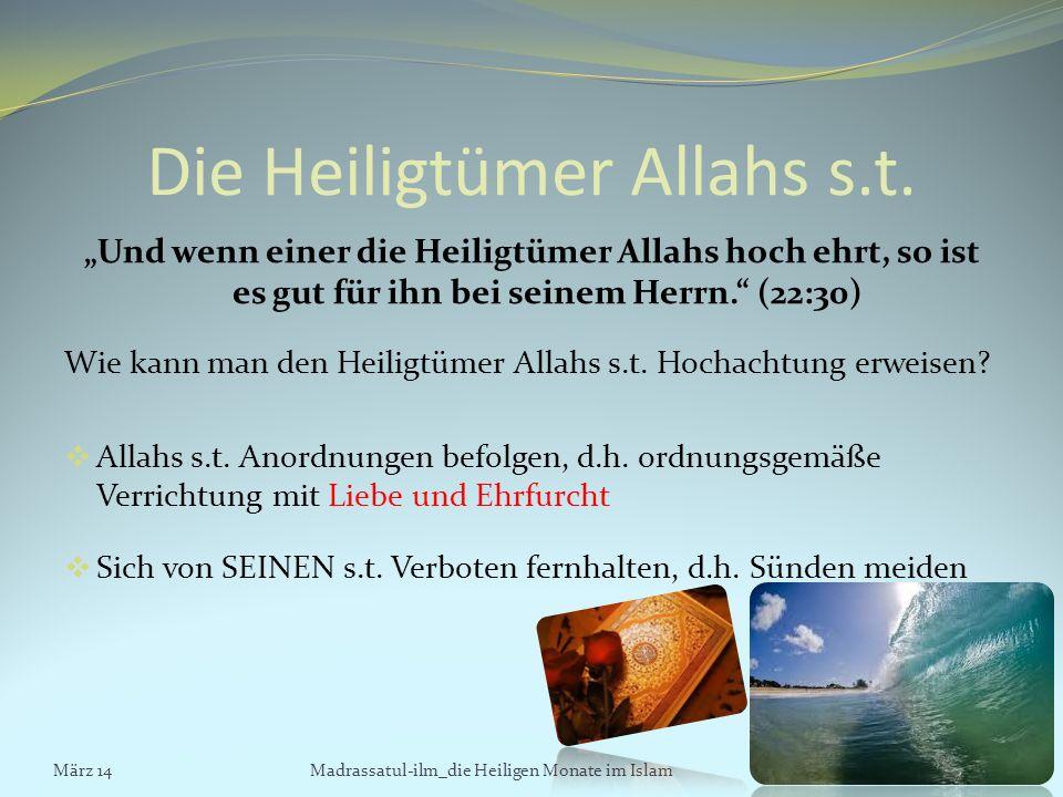 Die Heiligtümer Allahs s.t. Und wenn einer die Heiligtümer Allahs hoch ehrt, so ist es gut für ihn bei seinem Herrn. (22:30) Wie kann man den Heiligtü