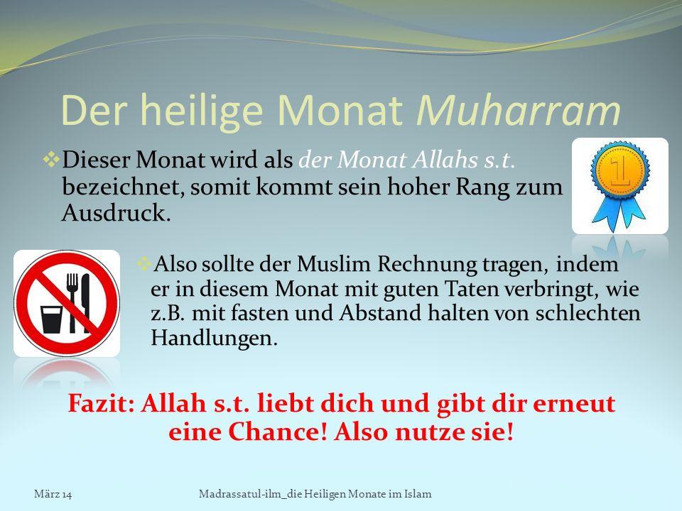 Der heilige Monat Muharram Dieser Monat wird als der Monat Allahs s.t. bezeichnet, somit kommt sein hoher Rang zum Ausdruck. Also sollte der Muslim Re