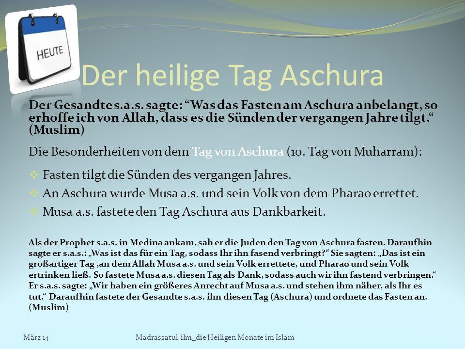 Der heilige Tag Aschura Der Gesandte s.a.s. sagte: Was das Fasten am Aschura anbelangt, so erhoffe ich von Allah, dass es die Sünden der vergangen Jah