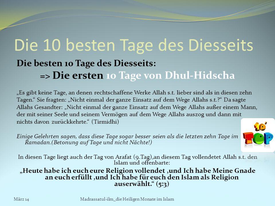 Die 10 besten Tage des Diesseits Die besten 10 Tage des Diesseits: => Die ersten 10 Tage von Dhul-Hidscha Es gibt keine Tage, an denen rechtschaffene