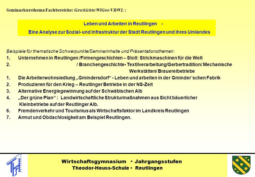 Seminarkursthema Fachbereiche: Geschichte/WiGeo/VBWL : Beispiele für thematische Schwerpunkte/Seminarinhalte und Präsentationsthemen: 1.Unternehmen in Reutlingen /Firmengeschichten – Stoll: Strickmaschinen für die Welt 2.