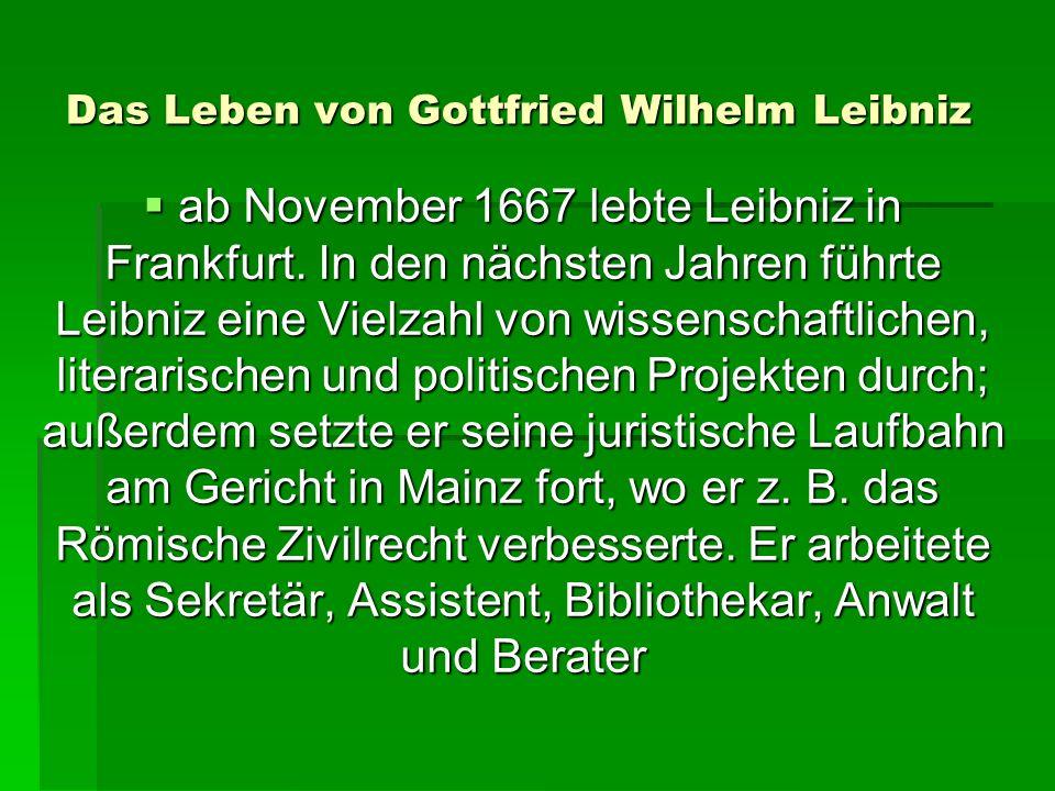 Das Leben von Gottfried Wilhelm Leibniz ab November 1667 lebte Leibniz in Frankfurt.