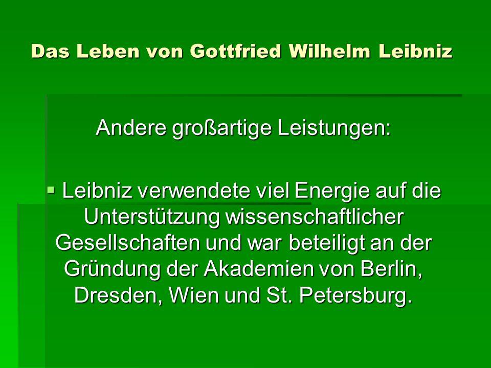 Das Leben von Gottfried Wilhelm Leibniz Andere großartige Leistungen: Leibniz verwendete viel Energie auf die Unterstützung wissenschaftlicher Gesellschaften und war beteiligt an der Gründung der Akademien von Berlin, Dresden, Wien und St.