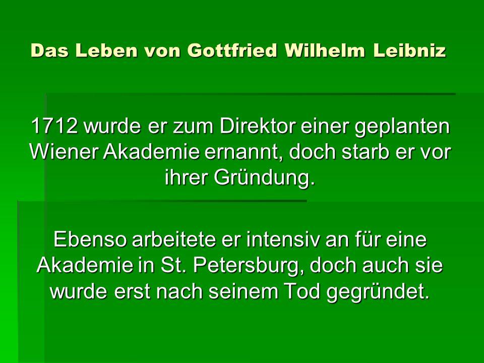 Das Leben von Gottfried Wilhelm Leibniz 1712 wurde er zum Direktor einer geplanten Wiener Akademie ernannt, doch starb er vor ihrer Gründung.