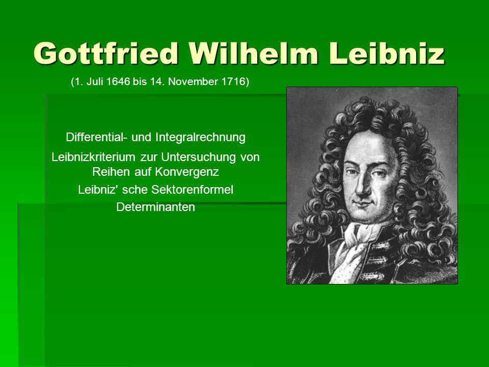 Gottfried Wilhelm Leibniz (1.Juli 1646 bis 14.