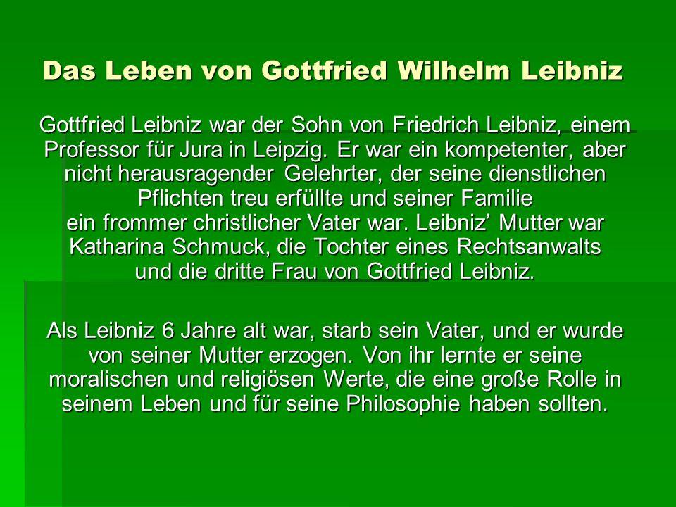 Das Leben von Gottfried Wilhelm Leibniz Gottfried Leibniz war der Sohn von Friedrich Leibniz, einem Professor für Jura in Leipzig.
