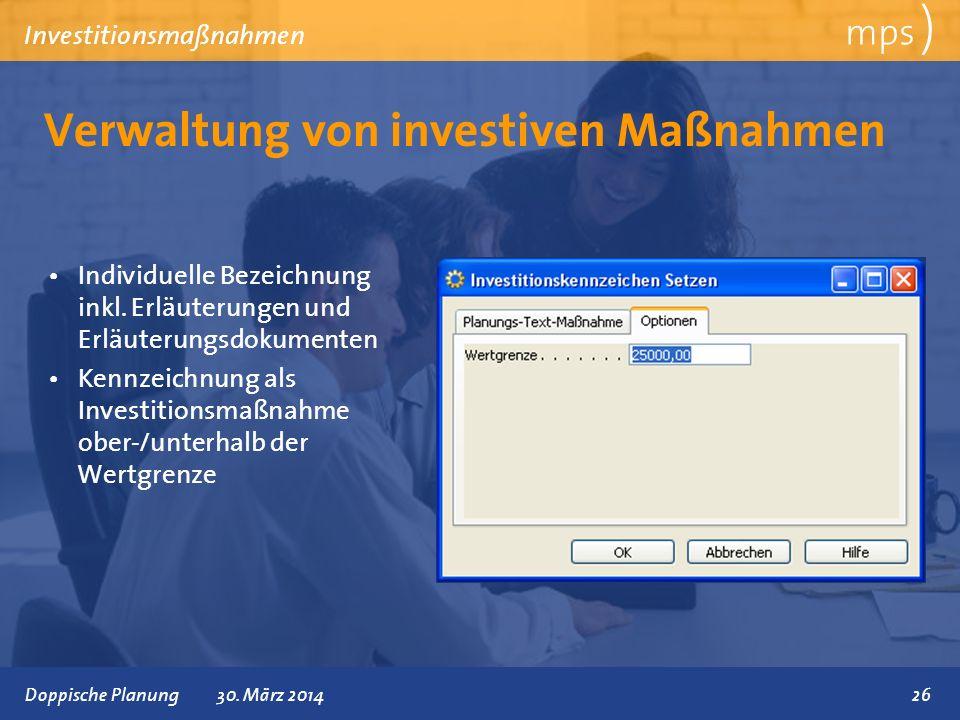 Präsentationstitel 30. März 2014 Verwaltung von investiven Maßnahmen mps ) Investitionsmaßnahmen Individuelle Bezeichnung inkl. Erläuterungen und Erlä
