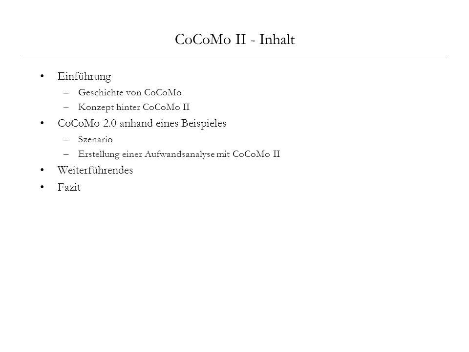 CoCoMo II - Inhalt Einführung –Geschichte von CoCoMo –Konzept hinter CoCoMo II CoCoMo 2.0 anhand eines Beispieles –Szenario –Erstellung einer Aufwands