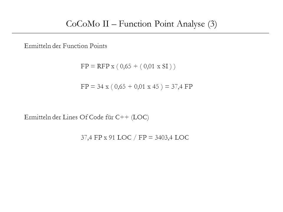 CoCoMo II – Function Point Analyse (3) Ermitteln der Function Points FP = RFP x ( 0,65 + ( 0,01 x SI ) ) FP = 34 x ( 0,65 + 0,01 x 45 ) = 37,4 FP Ermi