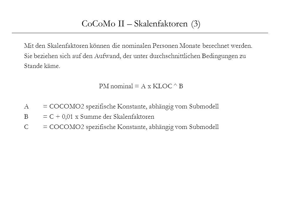 CoCoMo II – Skalenfaktoren (3) Mit den Skalenfaktoren können die nominalen Personen Monate berechnet werden. Sie beziehen sich auf den Aufwand, der un