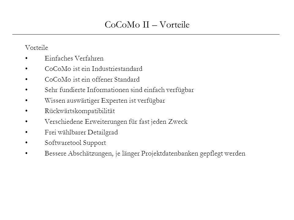CoCoMo II – Vorteile Vorteile Einfaches Verfahren CoCoMo ist ein Industriestandard CoCoMo ist ein offener Standard Sehr fundierte Informationen sind e