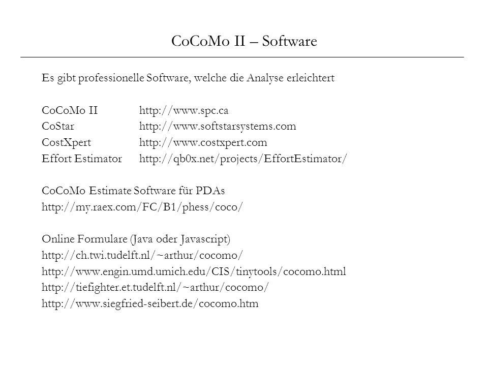 CoCoMo II – Software Es gibt professionelle Software, welche die Analyse erleichtert CoCoMo II http://www.spc.ca CoStar http://www.softstarsystems.com