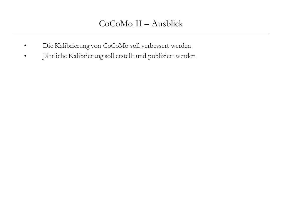 CoCoMo II – Ausblick Die Kalibrierung von CoCoMo soll verbessert werden Jährliche Kalibrierung soll erstellt und publiziert werden