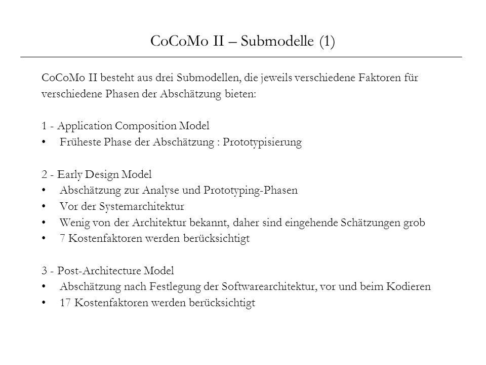 CoCoMo II – Submodelle (1) CoCoMo II besteht aus drei Submodellen, die jeweils verschiedene Faktoren für verschiedene Phasen der Abschätzung bieten: 1
