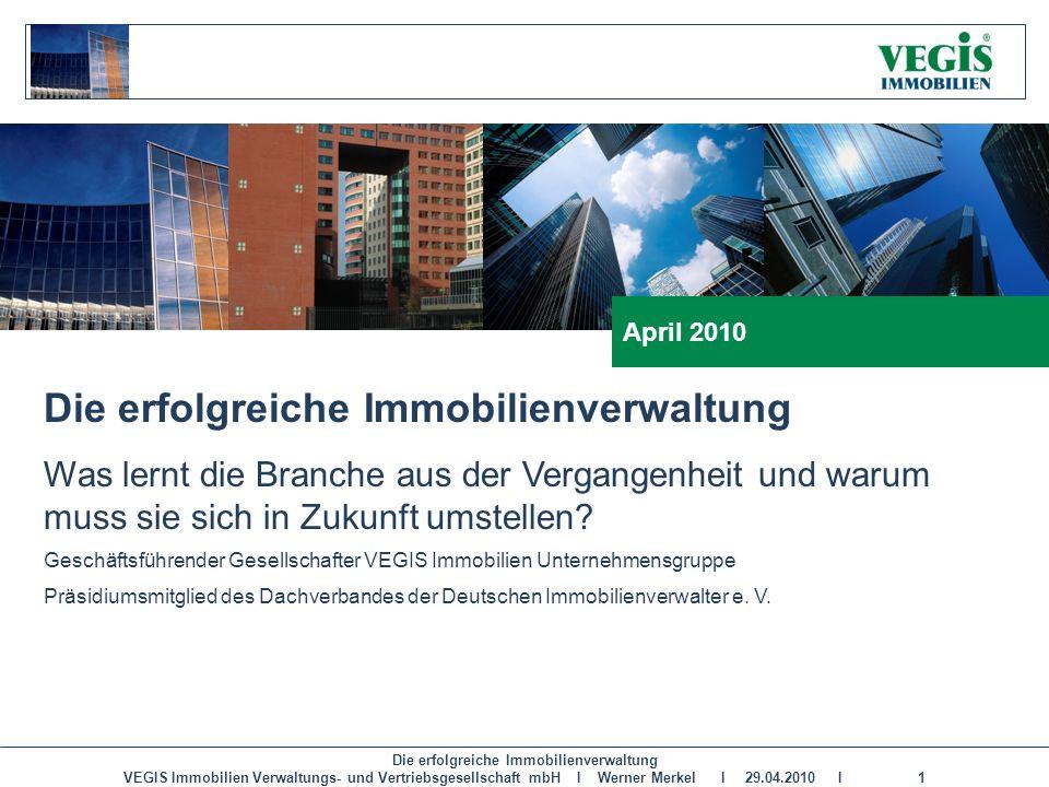 Die erfolgreiche Immobilienverwaltung VEGIS Immobilien Verwaltungs- und Vertriebsgesellschaft mbH I Werner Merkel I 29.04.2010 I 1 Die erfolgreiche Im