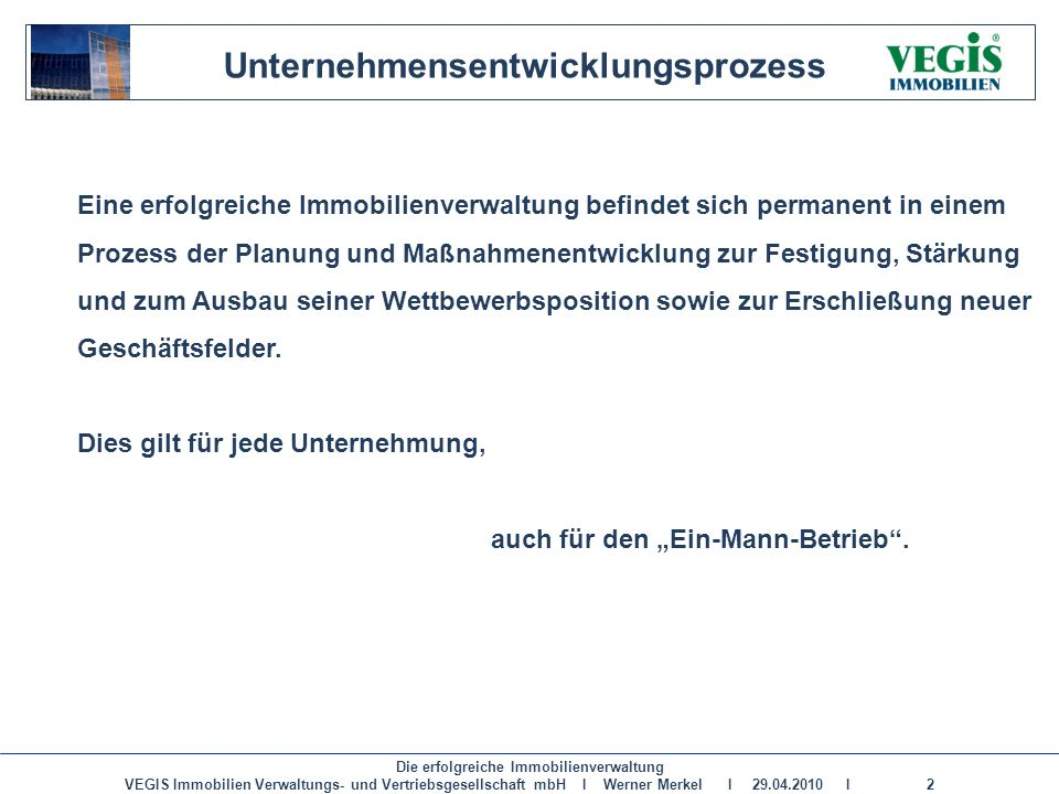 Die erfolgreiche Immobilienverwaltung VEGIS Immobilien Verwaltungs- und Vertriebsgesellschaft mbH I Werner Merkel I 29.04.2010 I 2 Eine erfolgreiche I