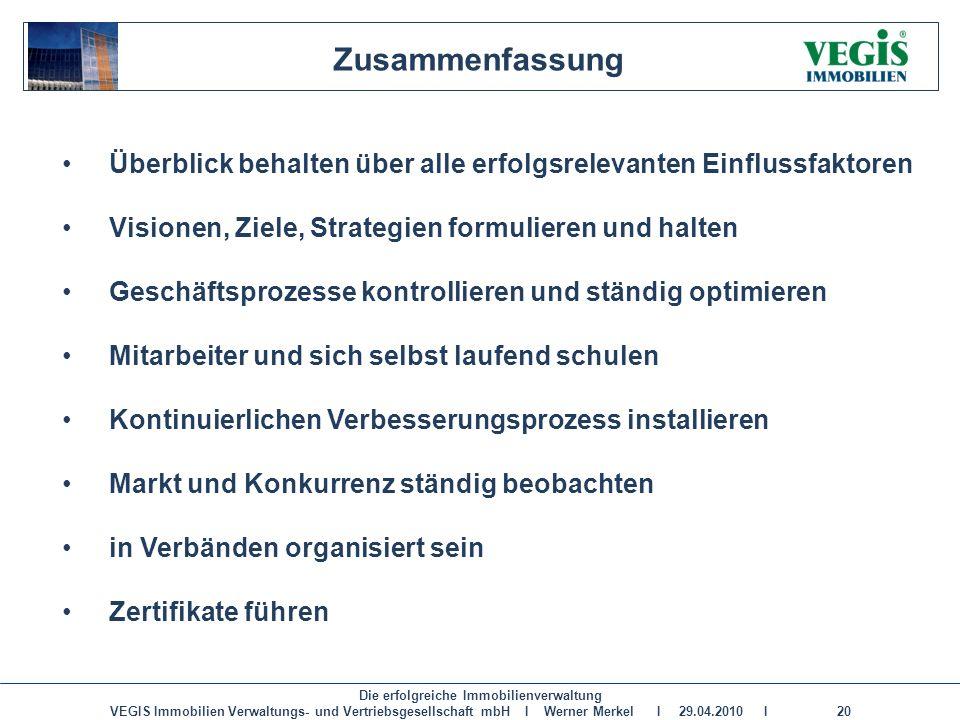 Die erfolgreiche Immobilienverwaltung VEGIS Immobilien Verwaltungs- und Vertriebsgesellschaft mbH I Werner Merkel I 29.04.2010 I 20 Zusammenfassung Üb
