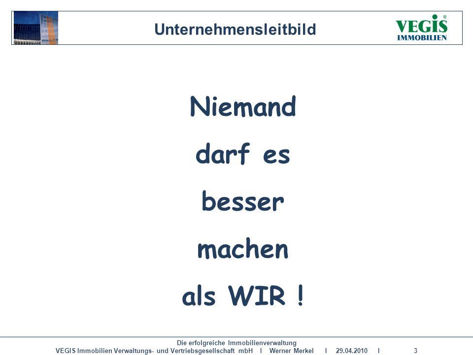 Die erfolgreiche Immobilienverwaltung VEGIS Immobilien Verwaltungs- und Vertriebsgesellschaft mbH I Werner Merkel I 29.04.2010 I 3 Niemand darf es bes