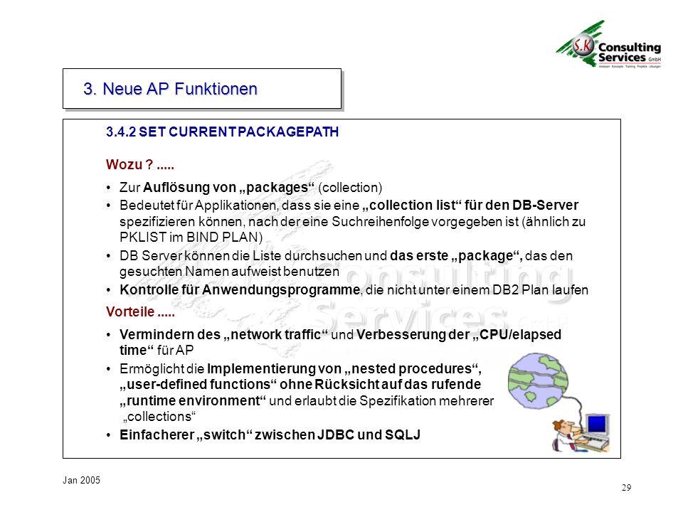 29 Jan 2005 3.4.2 SET CURRENT PACKAGEPATH 3. Neue AP Funktionen Wozu ?..... Zur Auflösung von packages (collection) Bedeutet für Applikationen, dass s