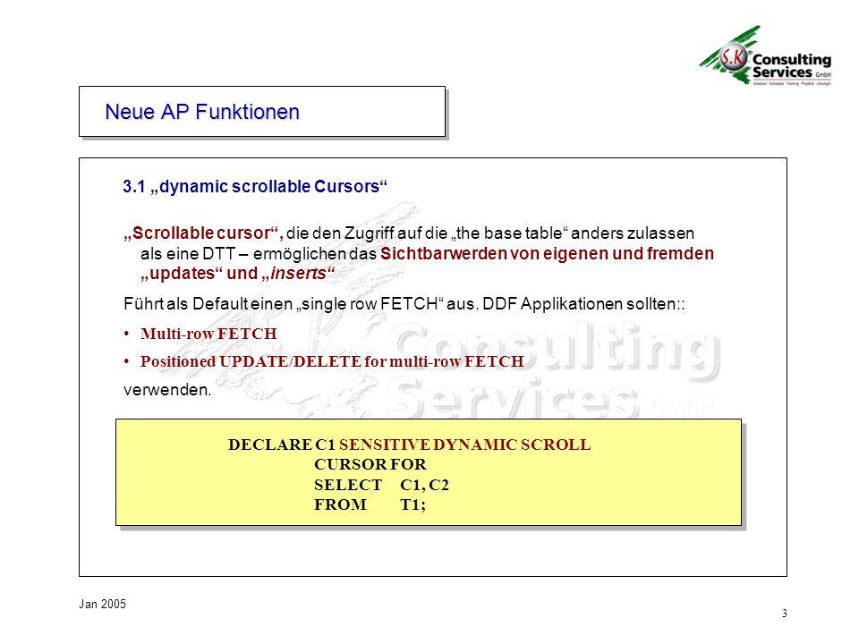 3 Jan 2005 Neue AP Funktionen 3.1 dynamic scrollable Cursors Scrollable cursor, die den Zugriff auf die the base table anders zulassen als eine DTT – ermöglichen das Sichtbarwerden von eigenen und fremden updates und inserts Führt als Default einen single row FETCH aus.