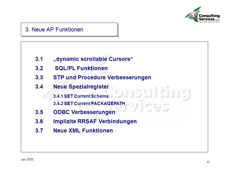 40 Jan 2005 3. Neue AP Funktionen 3.1dynamic scrollable Cursors 3.2 SQL/PL Funktionen 3.3STP und Procedure Verbesserungen 3.4Neue Spezialregister 3.4.