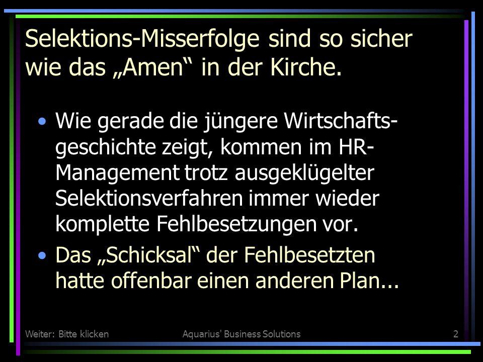 Weiter: Bitte klickenAquarius Business Solutions2 Selektions-Misserfolge sind so sicher wie das Amen in der Kirche.
