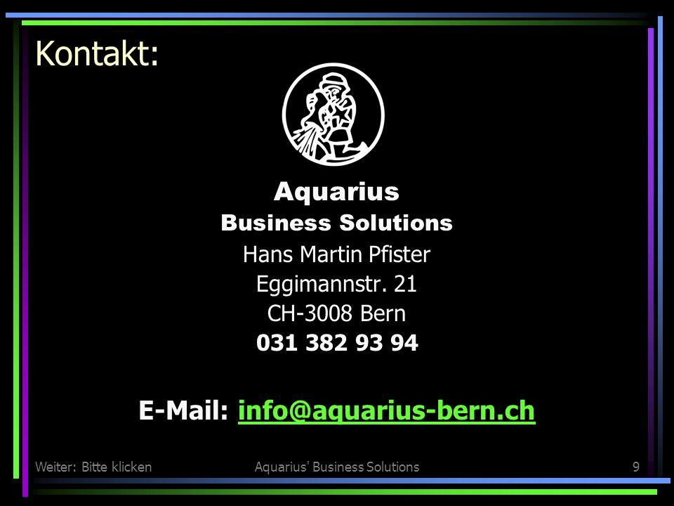 Weiter: Bitte klickenAquarius Business Solutions9 Kontakt: Aquarius Business Solutions Hans Martin Pfister Eggimannstr.