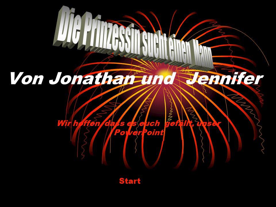 Von Jonathan und Jennifer Wir hoffen, dass es euch gefällt, unser PowerPoint Start