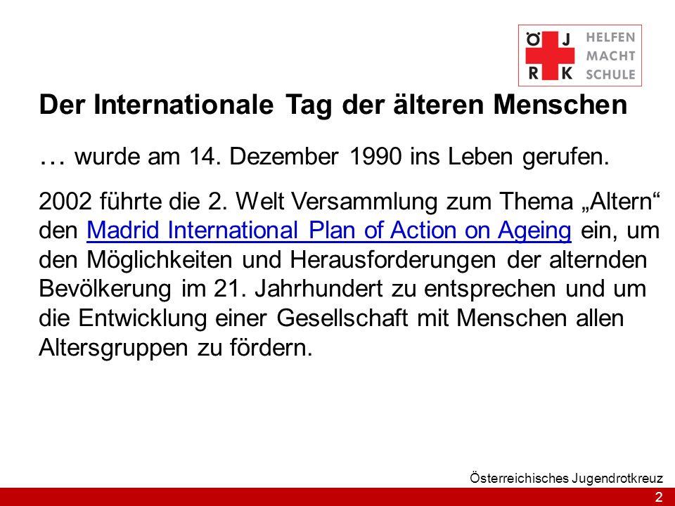 2 Österreichisches Jugendrotkreuz Der Internationale Tag der älteren Menschen … wurde am 14.