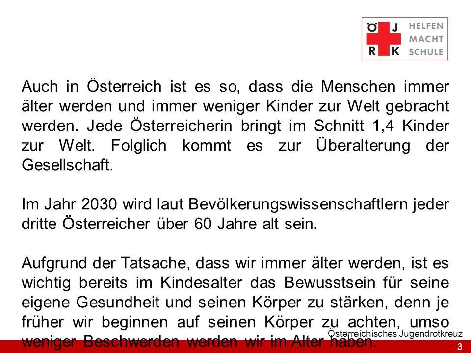 3 Österreichisches Jugendrotkreuz Auch in Österreich ist es so, dass die Menschen immer älter werden und immer weniger Kinder zur Welt gebracht werden.