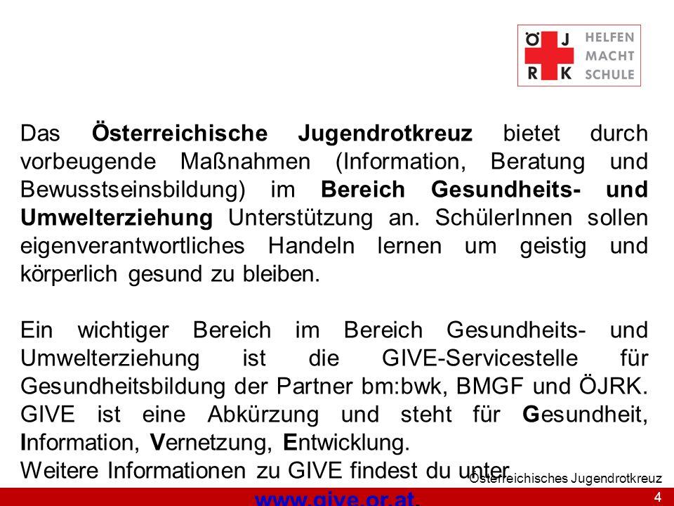 4 Österreichisches Jugendrotkreuz Das Österreichische Jugendrotkreuz bietet durch vorbeugende Maßnahmen (Information, Beratung und Bewusstseinsbildung) im Bereich Gesundheits- und Umwelterziehung Unterstützung an.
