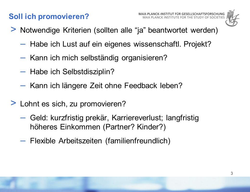 3 Soll ich promovieren? > Notwendige Kriterien (sollten alle ja beantwortet werden) – Habe ich Lust auf ein eigenes wissenschaftl. Projekt? – Kann ich
